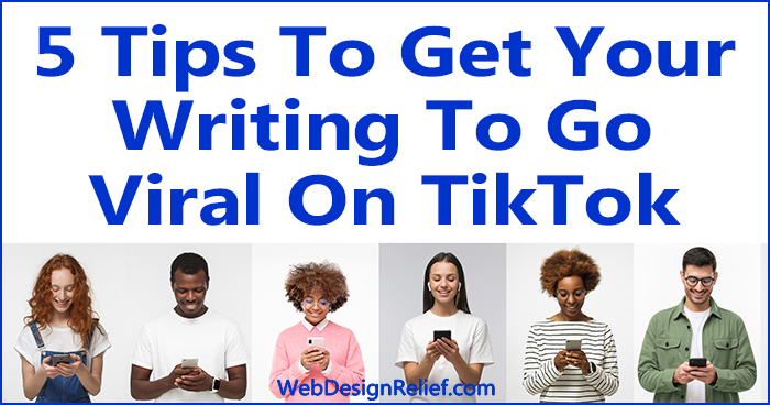 5 Tips To Get Your Writing To Go Viral On TikTok | Web Design Relief