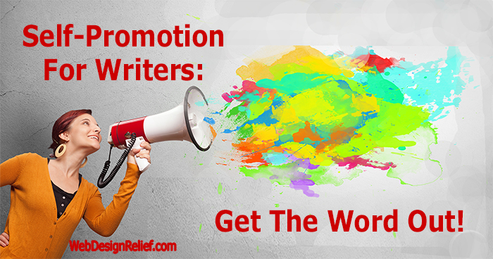 Self-Promotion For Writers: Get The Word Out! | Web Design Relief